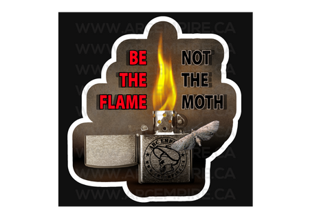 Be The Flame, Not The Moth