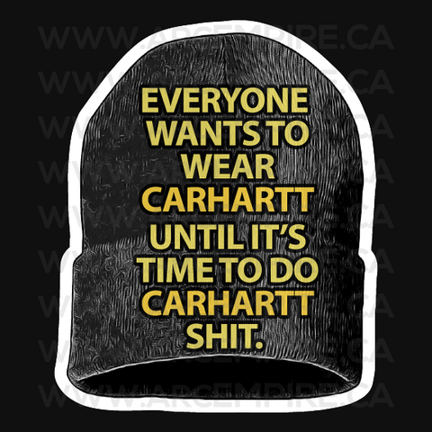 Everyone wants to wear carhartt Until It's time to do Carhartt Shit