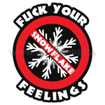 Fuck Your Snowflake Feelings
