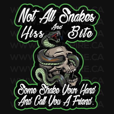 Not all Snakes Hiss and Bite. Some shake your hand and call you a friend.