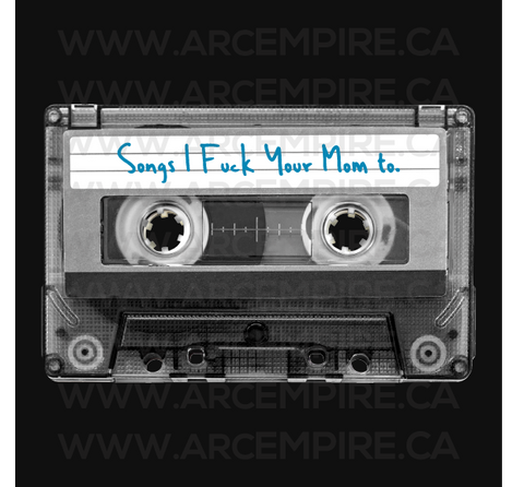 Songs I fuck your mom to - Cassette Tape
