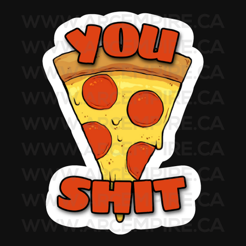 You Pizza Shit