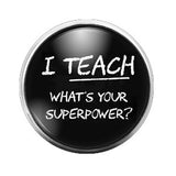 I Teach Superpower - 18MM Glass Dome Candy Snap Charm GD0254