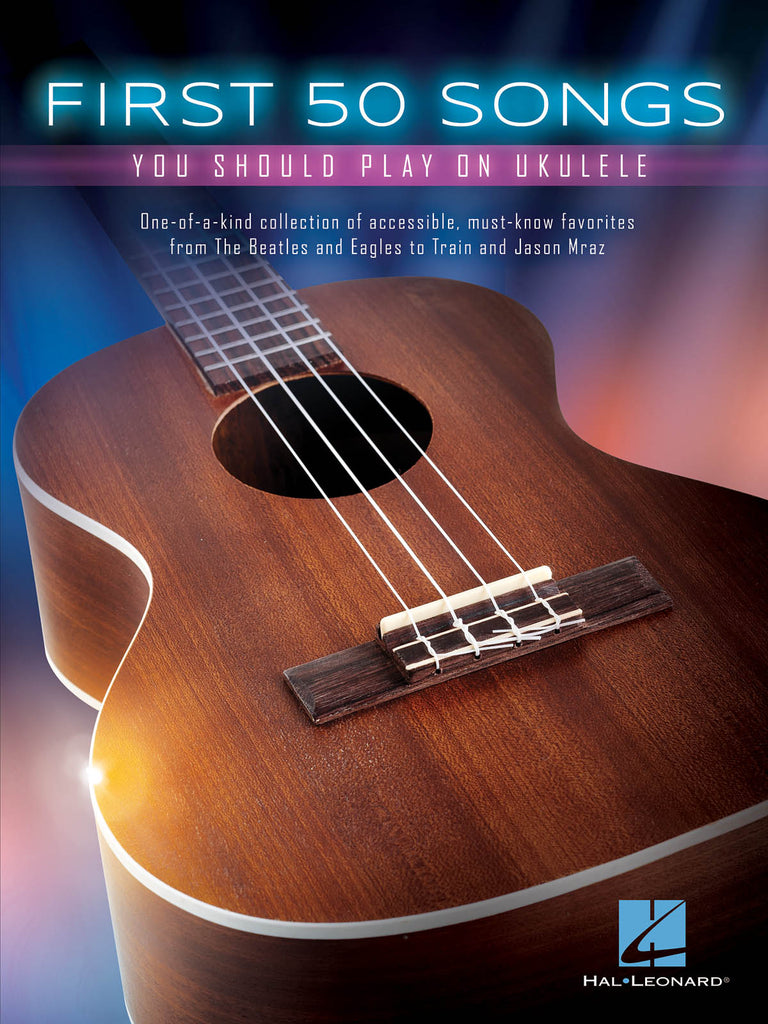 First 50 Songs You Should Play on Ukulele - Instructional Songbook