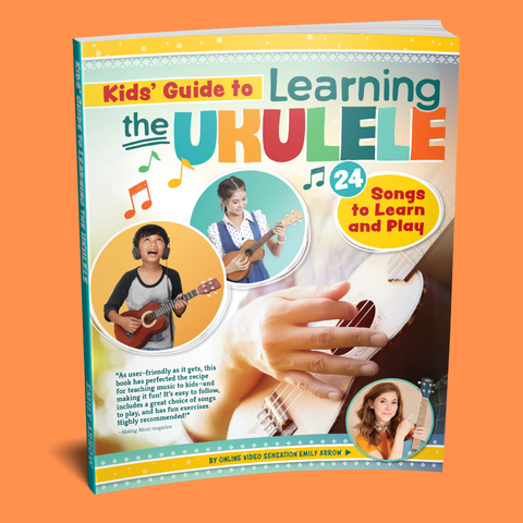 Kid's Guide to Learning the Ukulele by Emily Arrow - Instructional Songbook