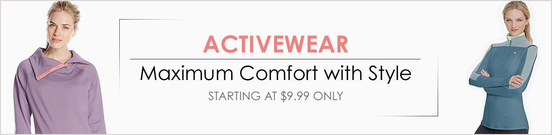 ACTIVEWEAR Maximum Comfort with Style starting at $9.99 Only