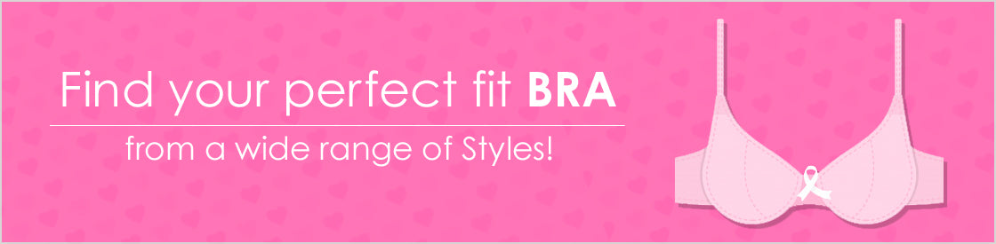 Find your perfect fit BRA from a wide range of Styles!