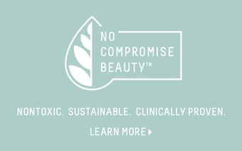 No Compromise Beauty. Nontoxic. Sustainable. Clinically Proven. Learn more.