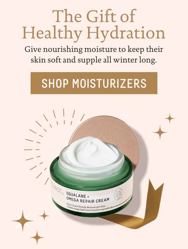 The gift of Healthy Hydration: give nourishing moisture to keep their skin soft and supple all winter long. Call to action: shop moisturizers