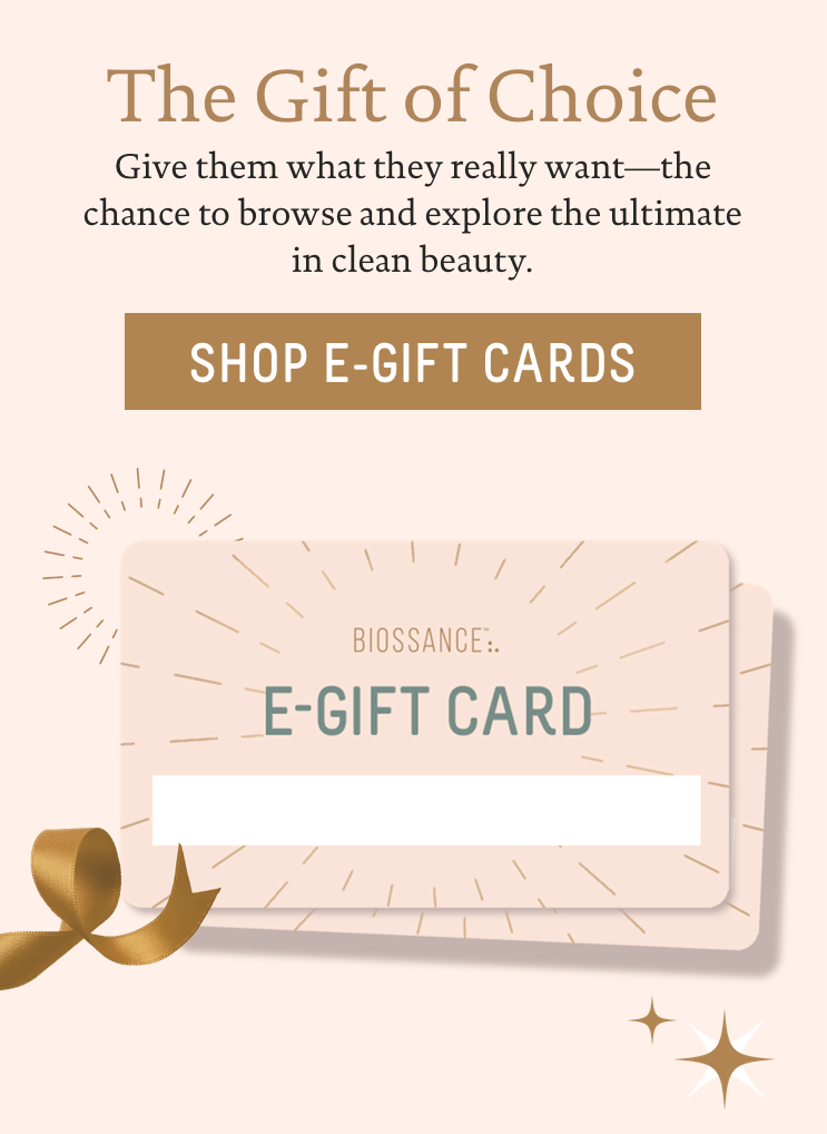 The Gift Of Choice: Give them what they really want-the chance to browse and explore the ultimate in clean beauty. Call To Action: Shop e-gift cards