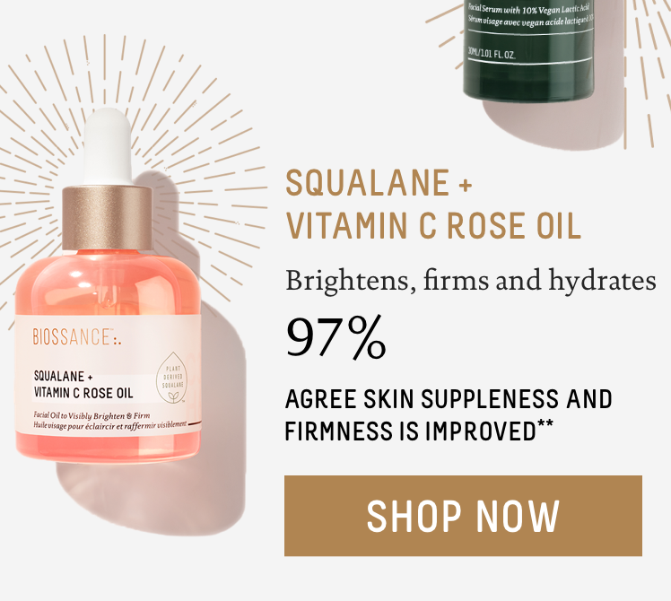 - Squalane + Vitamin C Rose Oil: Brightens, firms and hydrates. 97% agree skin suppleness and firmness is improved**. Call To Action: Shop Now.