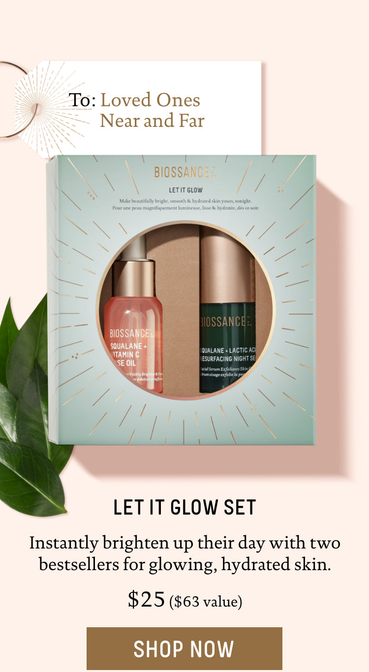 To: Loved Ones Near and Far. Let It Glow Set. Instantly brighten up their day with two bestsellers for glowing, hydrated skin. $25, $63 value. Call To Action: Shop Now.