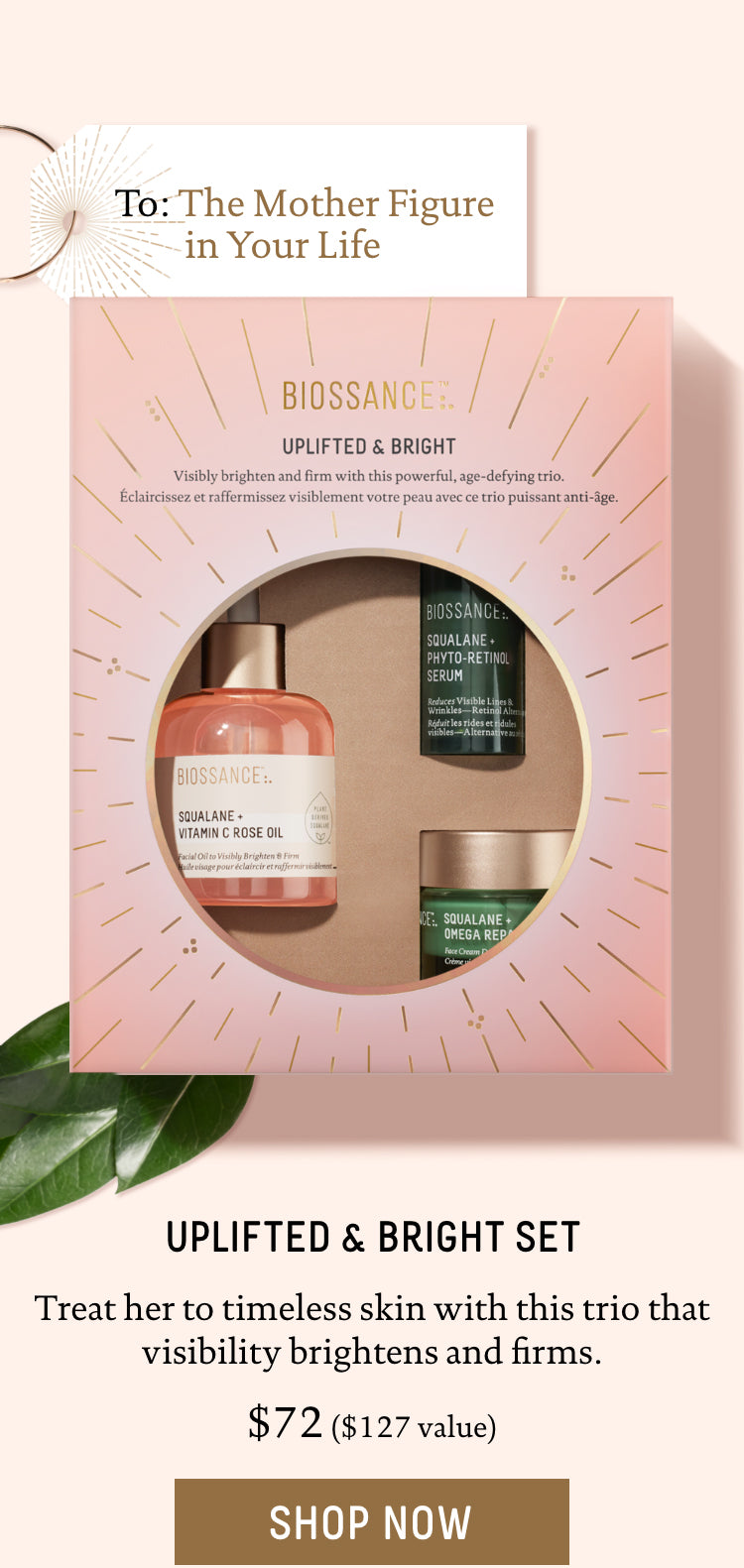 To: The Mother Figure in Your Life. Uplifted & Bright Set. Treat her to timeless skin with this trio that visibly brightens and firms. $72, $127 value. Call to action: Shop Now.