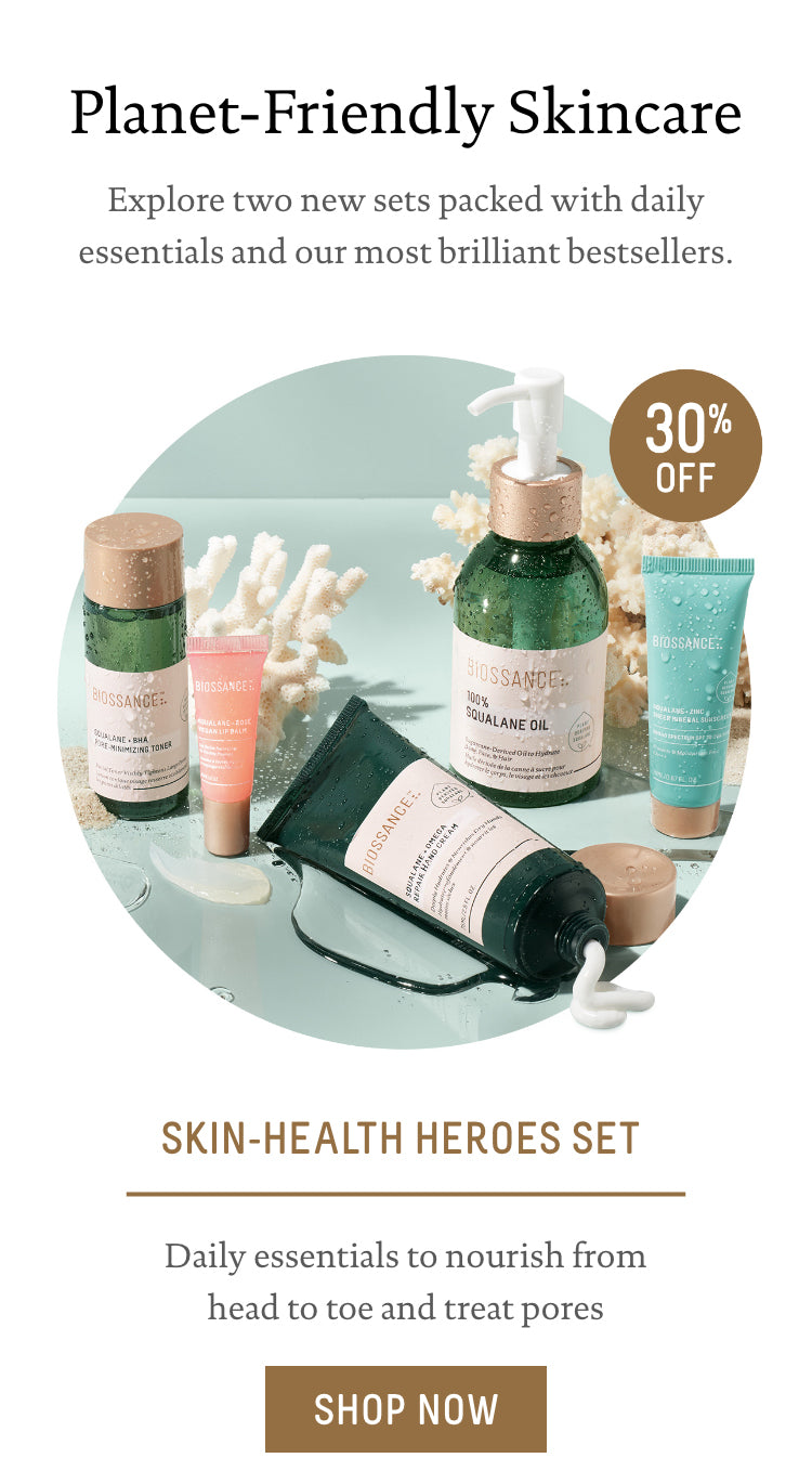 Planet-Friendly Skincare. Explore two new sets packed with daily essentials and our most brilliant bestsellers.  - Skin-Health Heroes Set: Daily essentials to nourish from head to toe and treat pores. 30% Off. Call to action: Shop Now