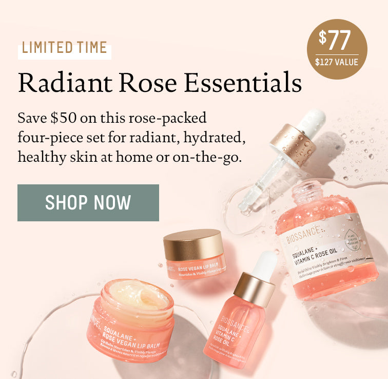 Limited Time. Radiant Rose Essentials. $77, 127 value. Save $50 on this rose-packed four-piece set for radiant, hydrated, healthy skin at home or on-the-go. Shop Now.