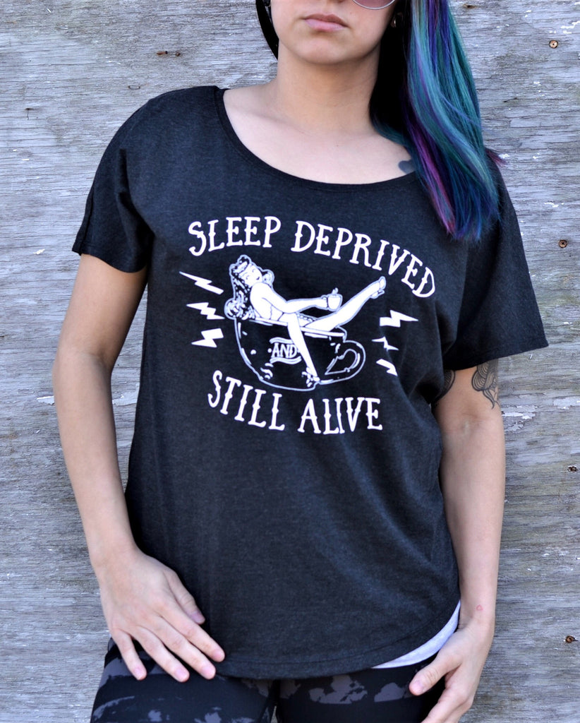 Sleep Deprived and Still Alive™ Dolman Tee