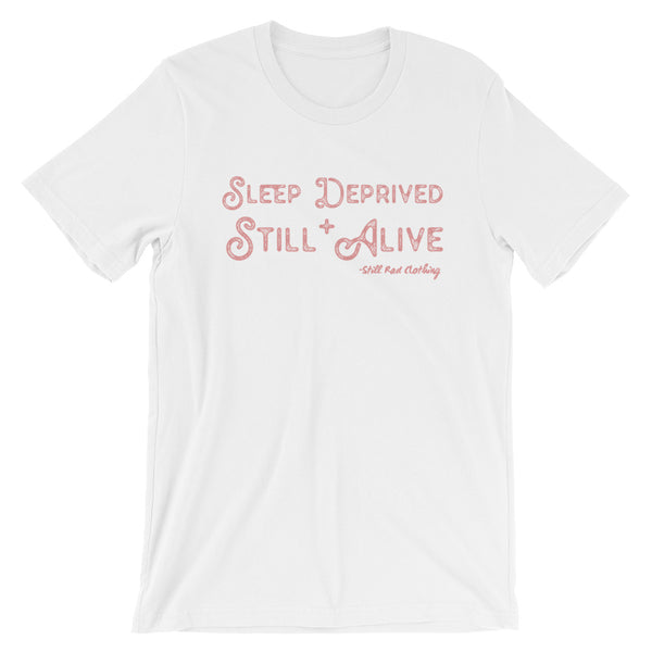 Sleep Deprived and Still Alive White Unisex Tee