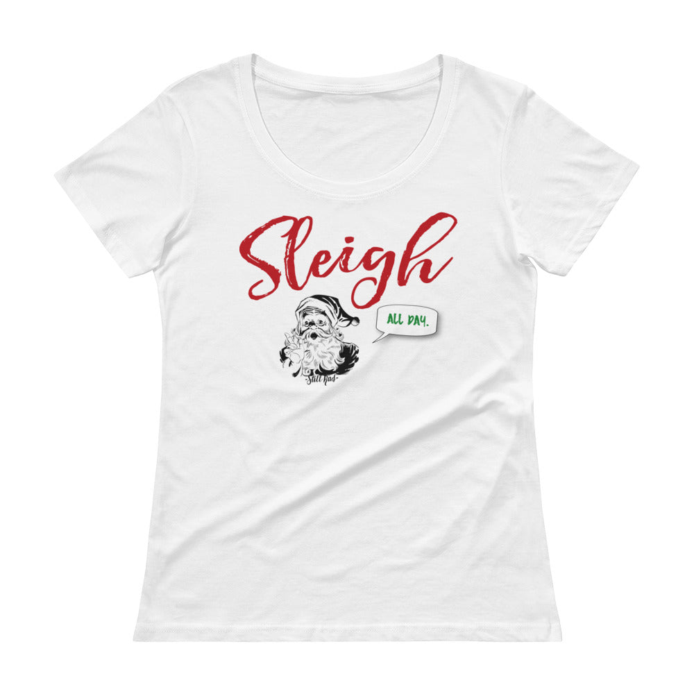Sleigh All Day Ladie's Scoop Tee