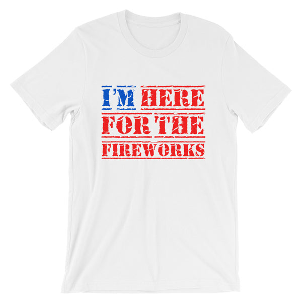 I'm Here for the Fireworks Adult Unisex Tee