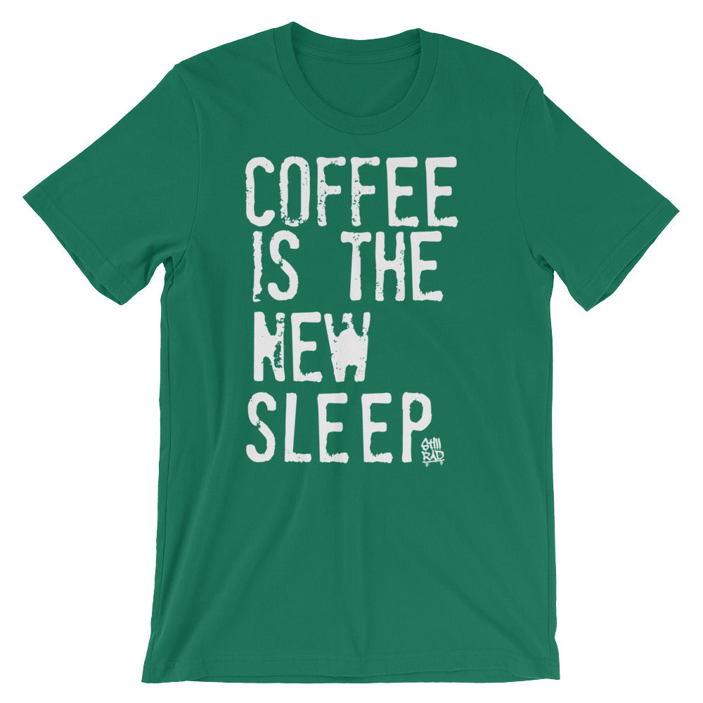 Coffee is the New Sleep™  Limited Edition Tee (multiple colors)