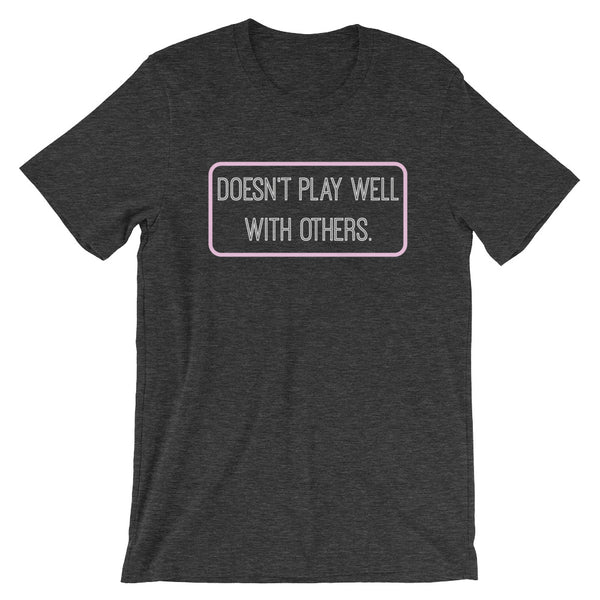 Doesn't Play Well With Others Unisex Shirt