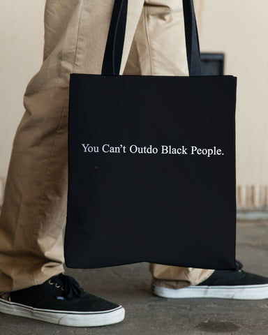 You Can't Outdo Black People — Tote Bag