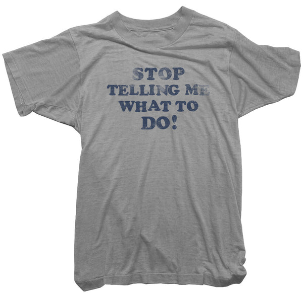 Worn Free T-Shirt - Stop Telling me what to do Tee