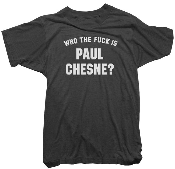Paul Chesne T-Shirt - Who the Fuck is Paul Chesne Tee