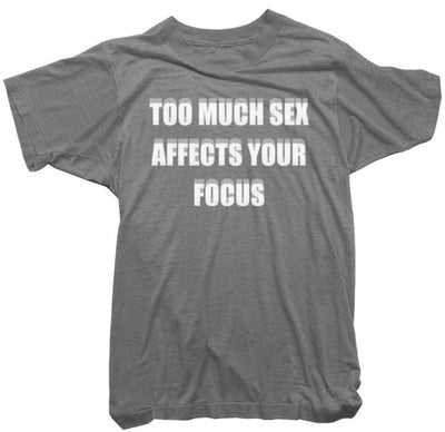 Worn Free T-Shirt - Too Much Sex Affects your Focus Tee