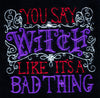 You Say Witch Like It's a Bad Thing Halloween Hand Towel Kitchen Bath Home Decor