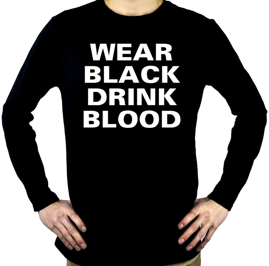 Wear Black Drink Blood Men's Long Sleeve T-Shirt Gothic Clothing