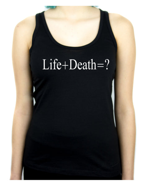 Life + Death = ? Women's Racer Back Tank Top Shirt Question Everything