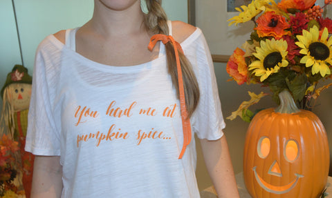 You Had me at Pumpkin Spice... White T-Shirt