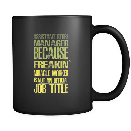 Assistant Store Manager 11 oz. Mug. Assistant Store Manager funny gift idea.