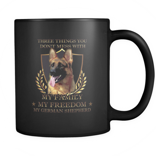 German Shepherd - Three things you don't mess with. My family, my freedom, my German Shepherd Mug
