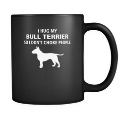 Bull Terrier - I hug my Bull Terrier so I don't choke people Mug