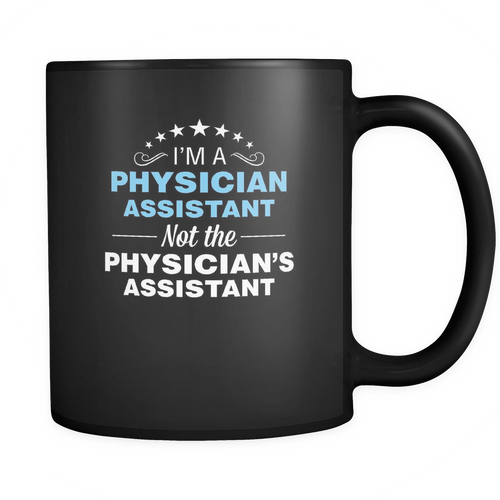 Physician Assistant 11 oz. Mug. Physician Assistant funny gift idea.