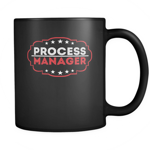 Process Manager 11 oz. Mug. Process Manager funny gift idea.