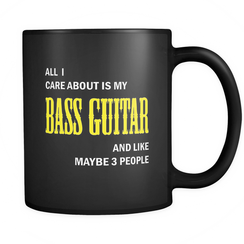 Bass Guitar - All I care about is my Bass guitar and like maybe 3 people Mug