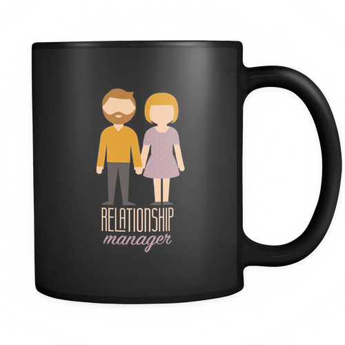 Relationship Manager 11 oz. Mug. Relationship Manager funny gift idea.