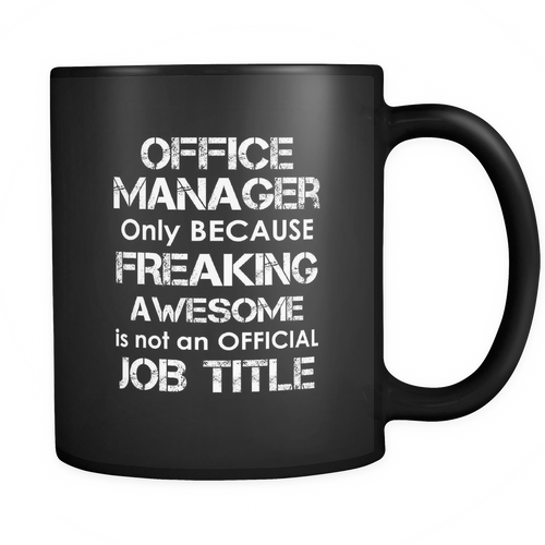 Office Manager - Only because freaking awesome is not an official job title Mug