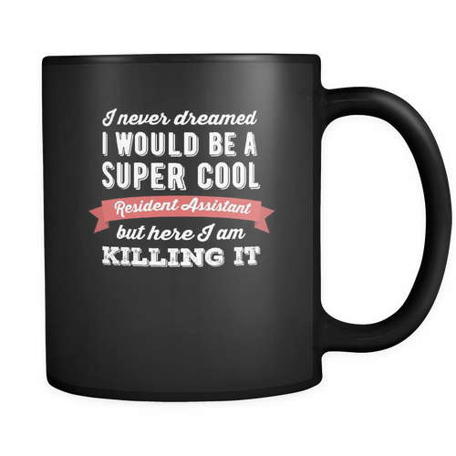 Resident Assistant 11 oz. Mug. Resident Assistant funny gift idea.