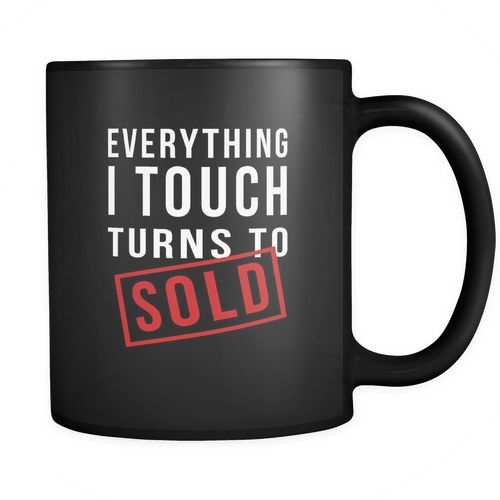 Realtor - Everything I touch turns to sold Mug