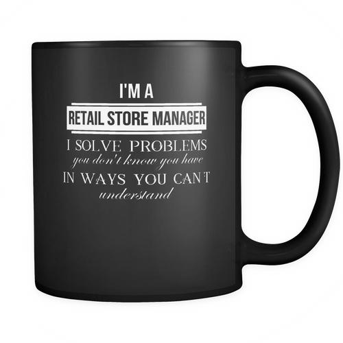 Retail Store Manager 11 oz. Mug. Retail Store Manager funny gift idea.