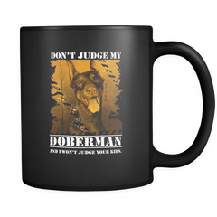 Doberman - Don't judge my Doberman and I won't judge your kids Mug