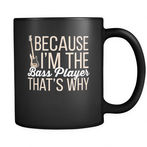Bass Player 11 oz. Mug. Bass Player funny gift idea.