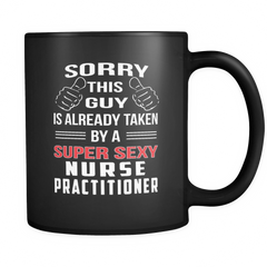 Nurse Practitioner - Sorry this guy is already taken by a super sexy nurse practitioner Mug