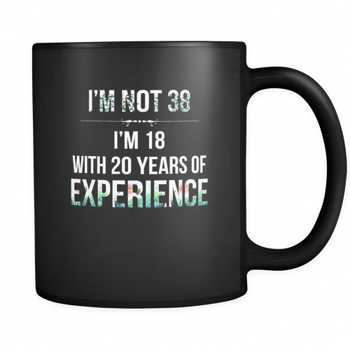 38th birthday 11 oz. Mug. 38th birthday funny gift idea.