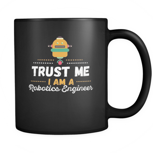 Robotics Engineer 11 oz. Mug. Robotics Engineer funny gift idea.