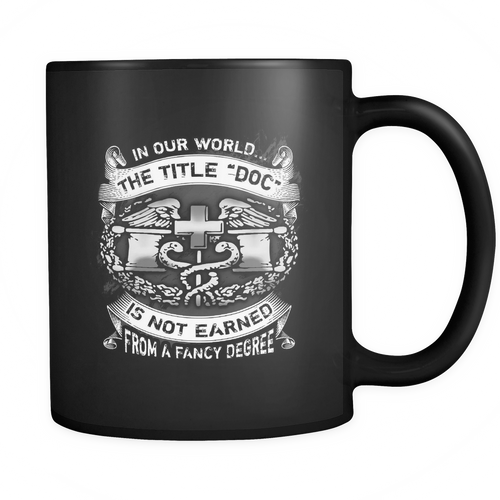"Combat Medic - In our world the title ""Doc"" is not earned from a fancy degree Mug"